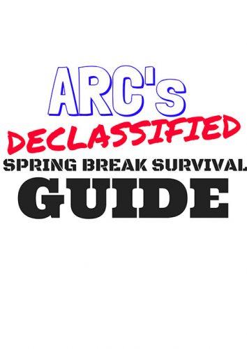 ARC's declassified spring break survival guide